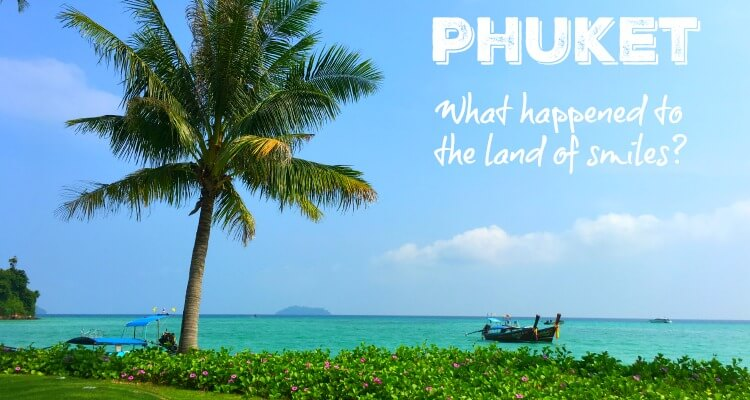 Phuket for family travel - what happened to the land of smiles