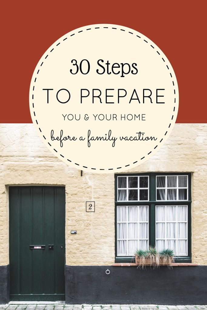 30 Steps to prepare you & your home for family vacation | Our Globetrotters