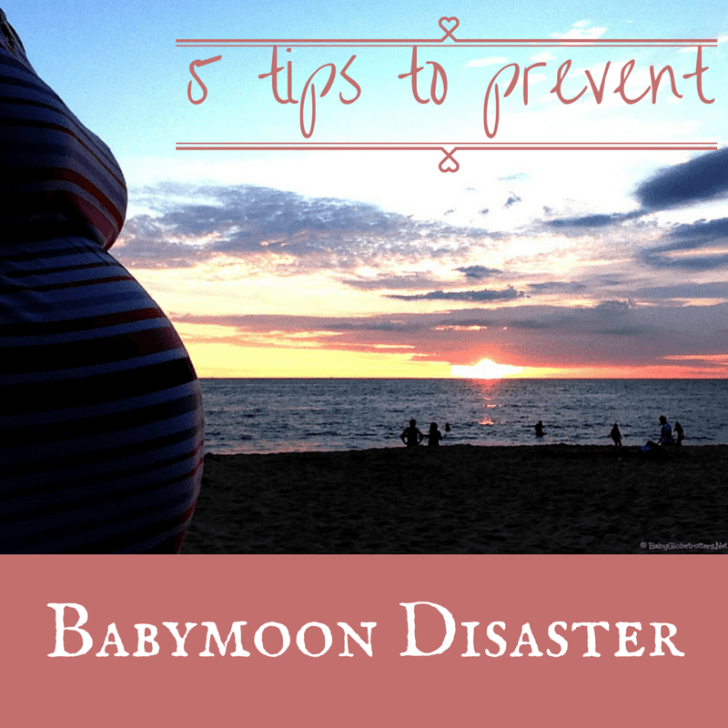 5 tips to prevent babymoon disaster   Family Travel Advice   OurGlobetrotters.Net
