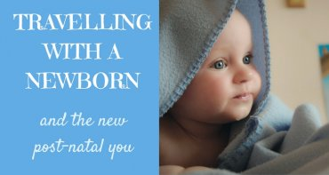 Travelling with a newborn and the new post-natal you | Our Globetrotters