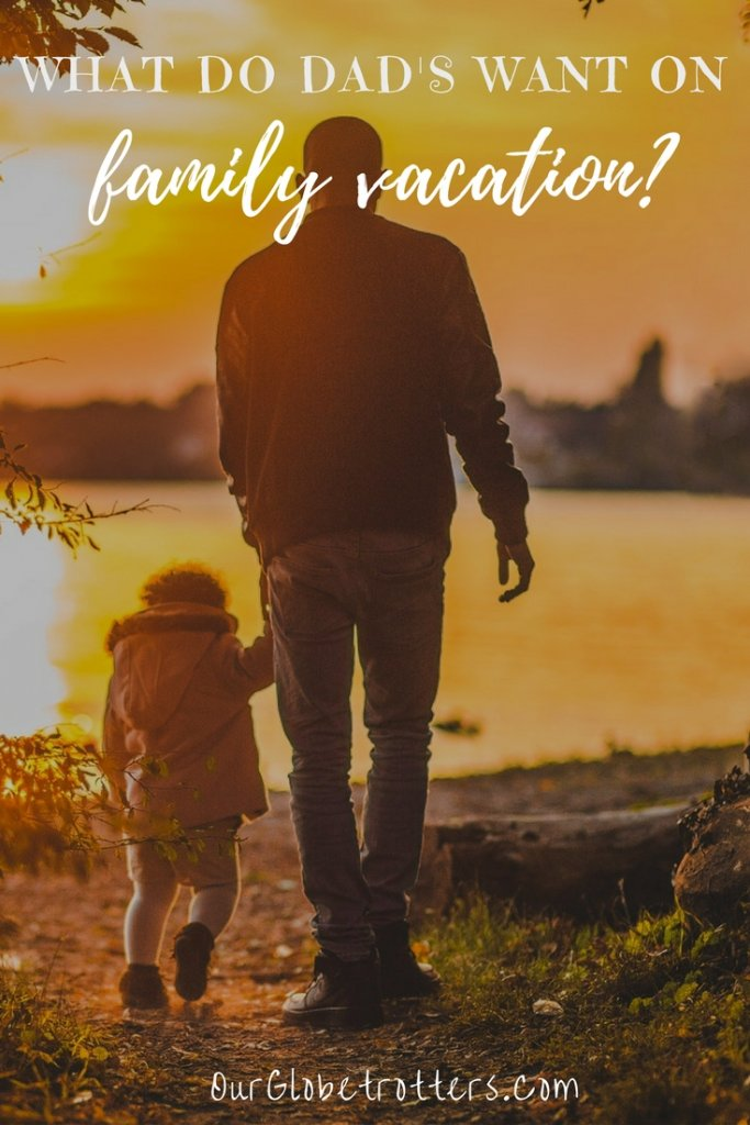 Family Vacation | 8 Effective tips to help Dad feel like he's getting a vacation too