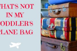What's NOT in my toddlers plane bag - advice to avoid sticky situations on the plane! | Our Globetrotters