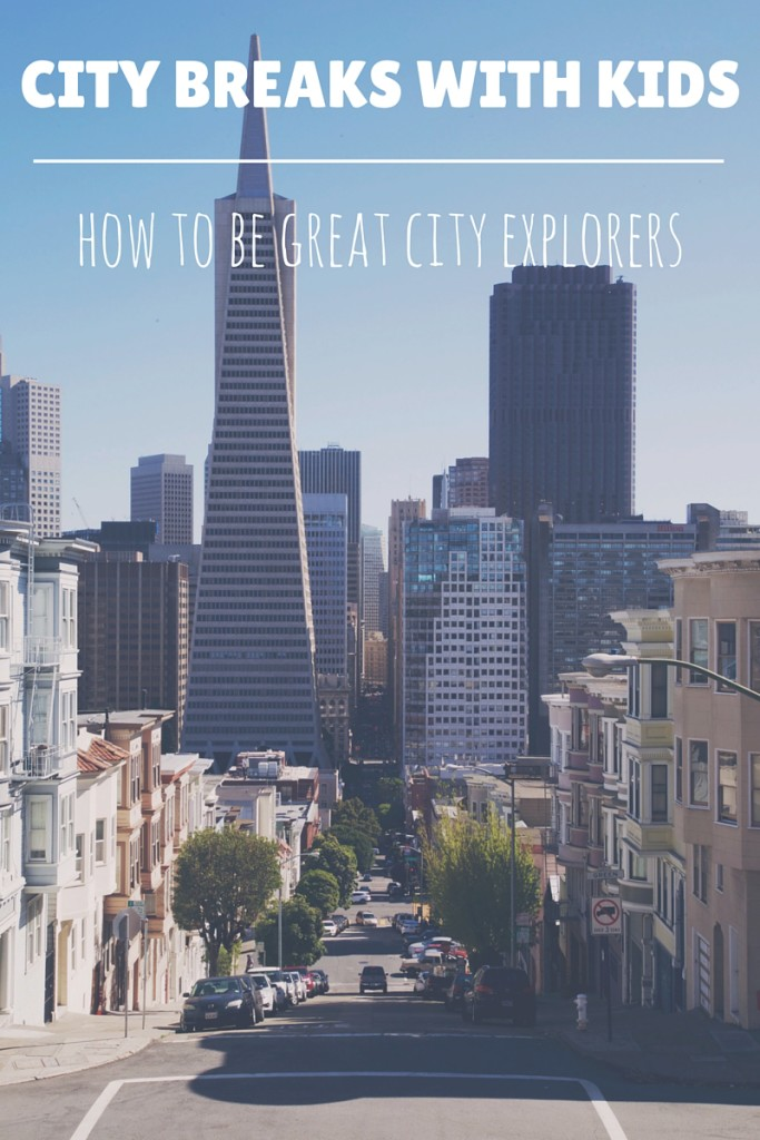 City Breaks with kids ~ how to be great city explorers | Essential family travel advice from OurGlobetrotters.Net