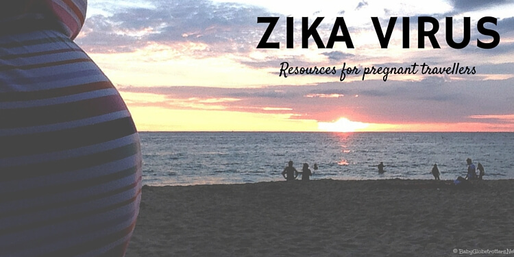Zika Virus ~ Information & Resources for pregnant travellers | Family Travel Advice | OurGlobetrotters.Net