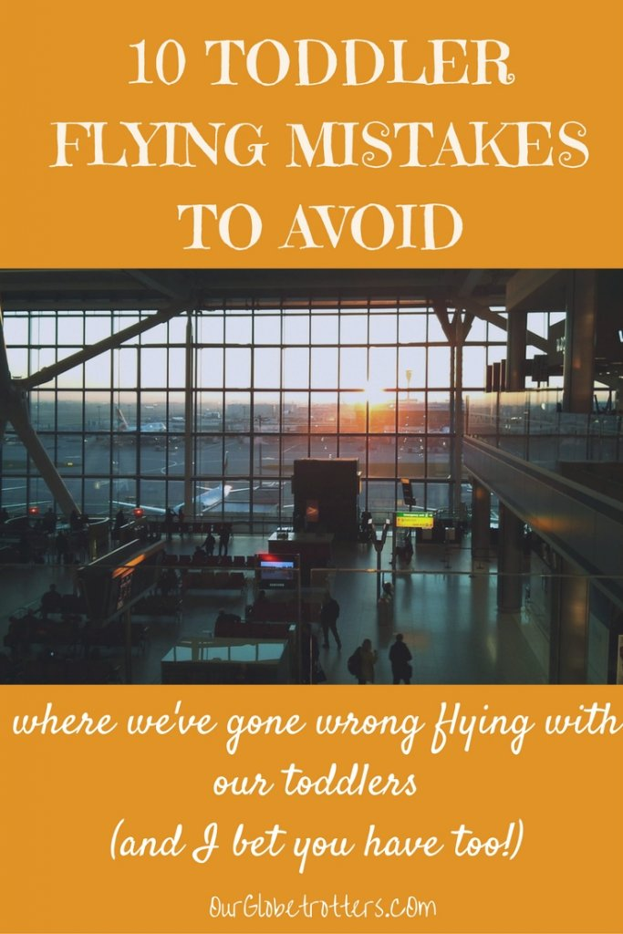 10 Toddler Flying Mistakes to Avoid - Where we have gone wrong with our toddlers and I bet you have too!! | Our Globetrotters Family Travel Blog