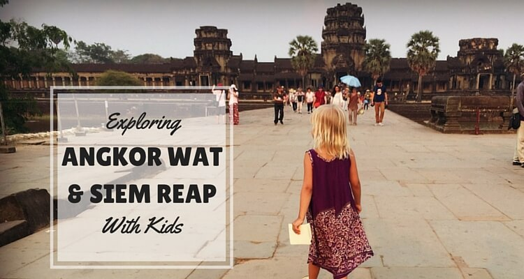 Exploring Angkor Wat & Siem Reap With Kids | OurGlobetrotters.Com