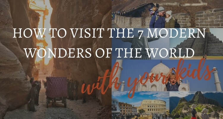 How to visit the seven modern wonders of the world with your kids | Our Globetrotters Adventurous Family Travel